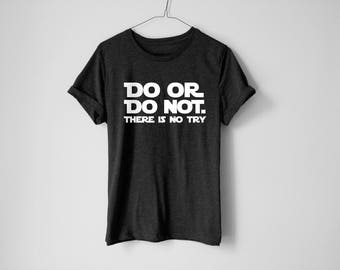 Do Or Do Not Shirt - Yoda Shirt - Jedi Shirt - Movie Shirt - Funny Shirt - Han Solo Shirt - Galaxy Shirt - Space Shirt