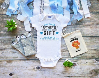 I'm Your Father's Day Gift. Mom Says You're Welcome Onesie - Happy 1st Fathers Day Onesie for Babies - Infant First Fathers Day Shirt - M322