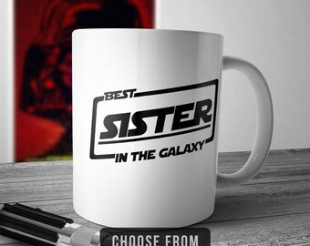 Best Sister In The Galaxy, Sister  Mug, Sister  Coffee Cup, Gift for Sister, Funny Mug Gift