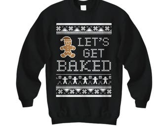 Let's Get Baked, Ugly Christmas Sweater, Ugly Sweater Party, Ugly Christmas Shirt, Christmas Sweatshirt, Ugly Christmas Sweater For Women