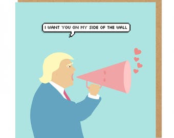 I want you on my side of the wall Donald Trump Valentines Love Greeting Card