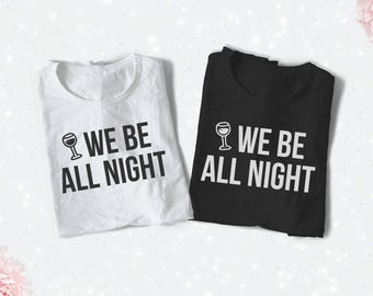 We be all night iron on decal, Bridesmaid Heat Transfer, Bridesmaid Iron On - Getting Married - DIY Barchelorette, Bachelorette Party Shirts