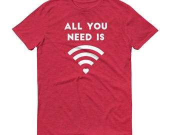 All You Need Is Wifi & Love - Short-Sleeve T-Shirt - Quote, Funny, Nerd, Geek, Tech, Symbol, Pun, Spoof, Wireless Internet, Broadband