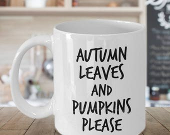 Fall Leaves Mug Pumpkin Mug - Autumn Leaves and Pumpkins Please Coffee Mug Ceramic Tea Cup Cute Gift