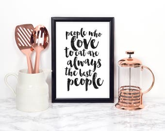 JULIA CHILD QUOTE, People Who Love To Eat Are Always The Best People,Kitchen Sign,Kitchen Decor,Funny Print,Bar Decor,Food Quote,Kitchen Art