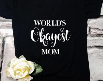 Mothers Day shirt, funny mom shirt, best mom shirt, gift for mom, mom birthday gift, special mom shirt, mom life, worlds okayest mom, mommin
