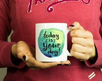 Today is your day Mug, Coffee Mug Funny Inspirational Love Quote Coffee Cup D142