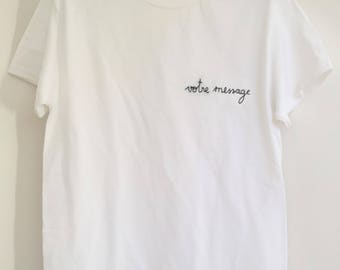 MESSAGE me - made to order - 100% cotton hand embroidered T-shirt