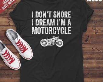 I Don't Snore I Dream I'm a Motorcycle T-Shirt - Perfect Tee-Shirt for funny snorers and snoring lovers. Funny snoring saying