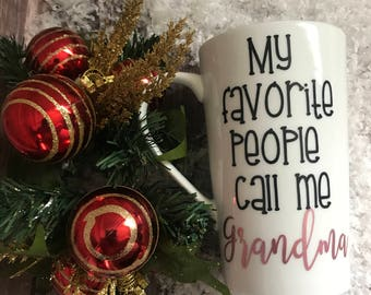 My Favorite People Call Me Grandma Coffee Mug / Grandma Coffee Cup / Grandma Cup / Gifts For Grandma