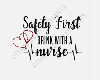 Safety First Drink with a Nurse Svg - Nurse Svg - INSTANT DOWNLOAD - 1-Dxf, Eps, Pdf, Png, Svg - Cricut - Silhouette