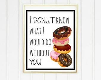 I DONUT know what I would do without You. Funny Wall Decor. Wall Printable. 8x10in. Digital Download.