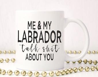 Labrador Mug,Labrador Gift,Lab Mom,Lab Dad,Funny Labrador Gift,Lab Owner Gift,Labrador Lover Mug,Me And My Labrador Talk Shit About You