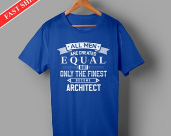 Architect shirts - Architect gifts - All men are created equal but only the finest become architect - best gifts for him - Architect Tshirts