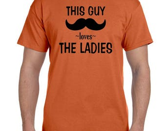 This Guy Loves The Ladies Tshirt  Funny Tee Ladies Man Shirt Funny Mustache T-shirt Larger Sizes Available Fast Shipping