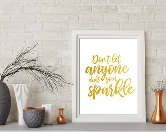 Inspirational Quote - Printable Art -Gold Print - Don't Let Anyone Dull Your Sparkle - Digital Print - Printable Wall Decor - Life Quote