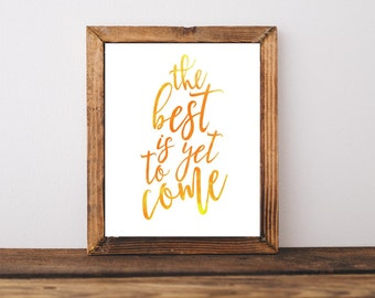 Printable Quotes, The Best is yet to Come, Printable Quote, Home Decor, Downloadable Quote, Typography Print, Downloadable Print, Wall Art