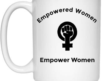 Empowered Women Empower Women | Feminist Gift | Feminism Coffee Cup | Women's Rights Mug