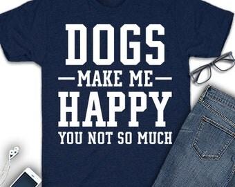 Dog make me happy shirt, dog shirt, dog lover shirt, dog gift, dog lover gift, dog owner shirt, dog owner gift, dog mom shirt, dog mom gift