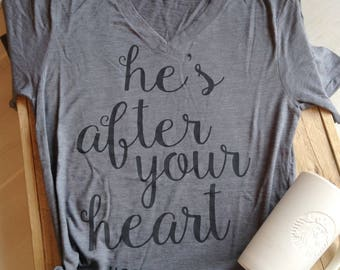 GRAPHIC TEES for WOMEN, he's after your heart tee, christian tshirt, christian tees, wear your faith tee, womens t shirt, encouraging shirt