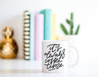 It's Always Coffee Time Mug // Gift For Her, Planner Gift, Mother's Day Gift