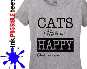 Cats Make Me Happy. People, Not So Much -  Shirt for the Feline Friendly