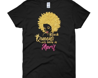 Black Queens Are Born In April Birthday T-Shirt for Women