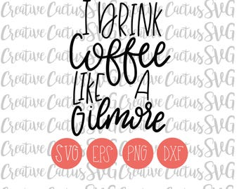 I Drink Coffee Like a Gilmore SVG | Gilmore Girls | Coffee | Drink Coffee |  Hand lettered | DXF | Cutting File