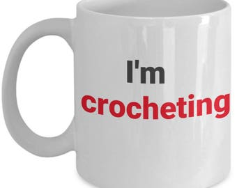 Funny Crochet Coffee Mug,I'm Crocheting Piss Off,Gift idea for Grandma, Mom, Sister, Daughter,Friends,for Knitting Yarn fans,a novelty humor