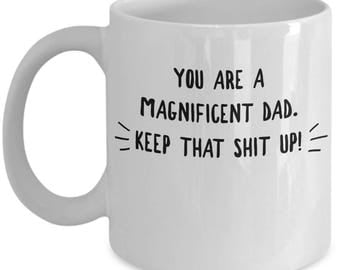 Funny Dad Mug - Gift For Dad - Father Birthday Valentine Fathers Day - Keep That Shit Up - Coffee Tea 11oz 15oz