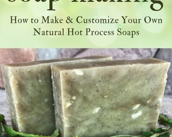 Hot Process Soap: Make and Customize Your Own Natural Soap Using the Hot Process Method