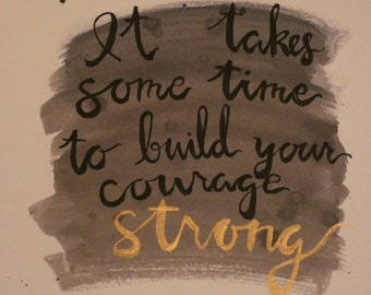 "Watercolor ""It takes some time to build your courage strong"""