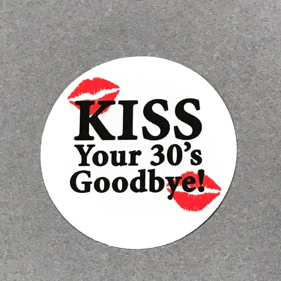 40th Birthday Stickers Kiss Your 30 S Goodbye Round 1