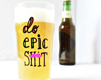Do Epic Sh*t, Funny Pint Glass, Husband gift, mens, british pint glass, lager, bar, beer, personalized, fathers day, boyfriend, mature