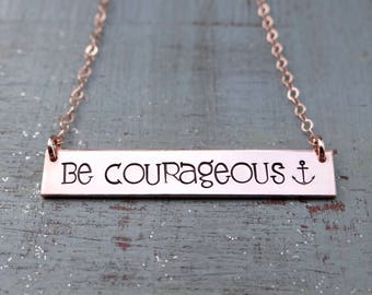 BE COURAGEOUS Inspirational Bar Necklace with Anchor. Hand Stamped Necklace. 14k Gold Filled, Rose Gold Filled, Sterling Silver.