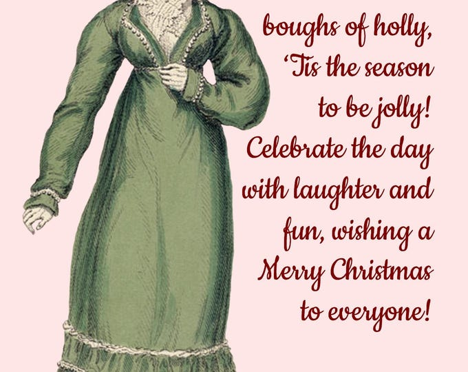 Christmas Card ~ Deck The Halls With Boughs Of Holly ~ Christmas Postcard ~ Jane Austen Fashion ~ Happy Holiday Greetings ~ Merry Christmas