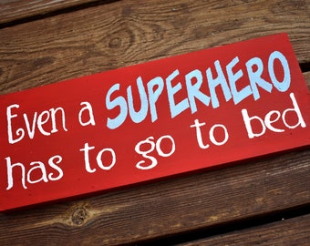 Even a Superhero has to go to bed- Wooden Sign