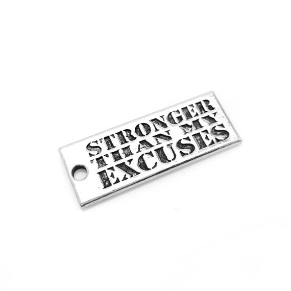 Stronger Than My Excuses Pendant / Large Charm - Add a Charm to a Custom Charm Bracelets, Necklaces or Key Chains - Nickel Free Charms