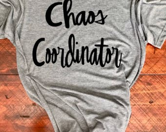 Womens chaos shirt, chaos coordinator shirt, mom relaxed tee, mom saying shirt, mom saying tee, mama bear shirt, womens relaxed tee, momma