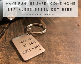 Hand Stamped Keychain Have FUN Be SAFE Come HOME Stainless Steel Keyring / Key chain / Gift for teen / Gift for son / Gift for daughter
