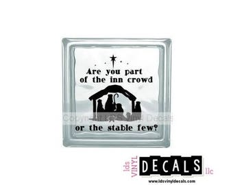 Are you part of the Inn crowd or the stable few?  - Nativity - Christmas Vinyl Lettering for Glass Blocks - Craft Decals