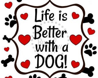 Life is Better with a Dog 8x10 digital jpeg file