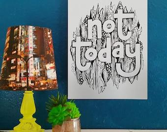 Not Today - Artist Print