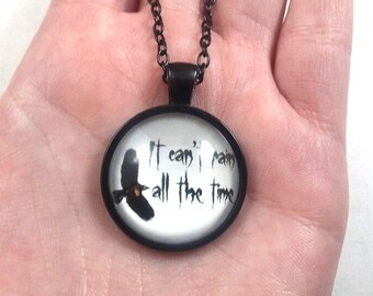 The Crow it cant rain all the time necklace