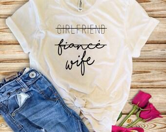 Girlfriend Fiance Wife, Future Mrs, I Said Yes, Engagement Shirt, Engagement Gift, Fiance Shirt, Bachelorette Party Shirt, Future Mrs