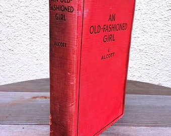An Old-Fashioned Girl by Louisa May Alcott with Illustrations by Frances Brundage Hardcover 1928