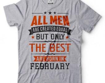 Birthday Gift Tee Shirt Born in February Funny Shirt Gift Tee Idea Tee Shirt