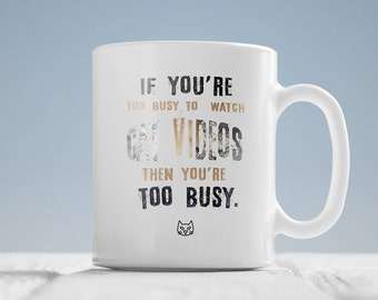 Cat lovers gift mug - If you're too busy to watch cat videos you're too busy