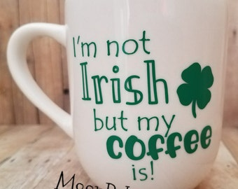 St. Patrick's Day coffee mug, funny mug, St. Paddy's Day, Irish coffee