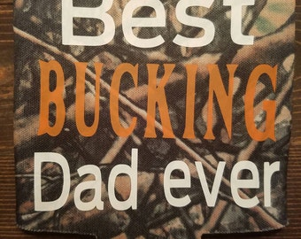 Best Bucking Dad Ever Can Cooler